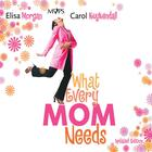 What Every Mom Needs by Elisa Morgan, Carol Kuykendall