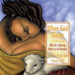 When God Weeps by Joni Eareckson Tada, Steve Estes