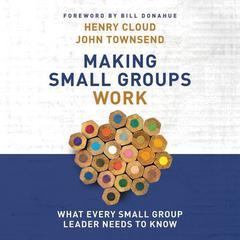 Making Small Groups Work by Dr. Henry Cloud, Dr. John Townsend