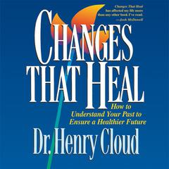 Changes That Heal by Dr. Henry Cloud