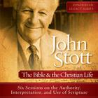 John Stott on the Bible and the Christian Life by Dr. John R.W. Stott, John R. W. Stott