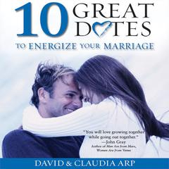 10 Great Dates to Energize Your Marriage by David Arp, David and Claudia Arp, Claudia Arp