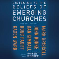 Listening to the Beliefs of Emerging Churches by Robert E. Webber