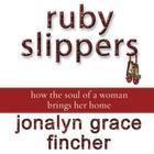 Ruby Slippers by Jonalyn Grace Fincher