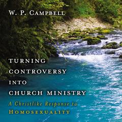 Turning Controversy into Church Ministry by William P. Campbell