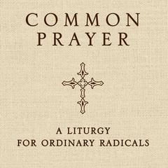 Common Prayer by Shane Claiborne, Jonathan Wilson-Hartgrove, Enuma Okoro