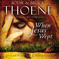 When Jesus Wept by Brock Thoene, Bodie and Brock Thoene, Bodie Thoene