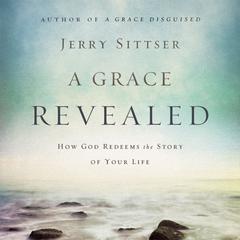 A Grace Revealed by Jerry L. Sittser, Jerry Sittser