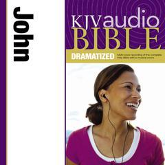 KJV Audio Bible, Dramatized: John by Zondervan