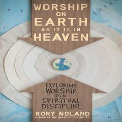 Worship on Earth as It Is in Heaven by Rory Noland