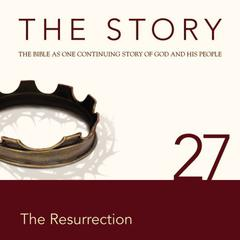 The Story, NIV: Chapter 27—The Resurrection by Zondervan