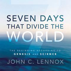 Seven Days That Divide the World by John C. Lennox