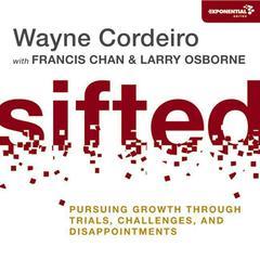 Sifted by Wayne Cordeiro, Francis Chan, Larry Osborne