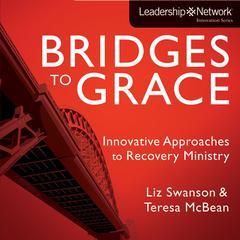 Bridges to Grace by Teresa J. McBean, Elizabeth A Swanson, Liz Swanson, Teresa McBean