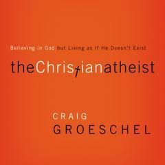 The Christian Atheist by Craig Groeschel