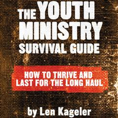 The Youth Ministry Survival Guide by Len Kageler