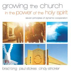 Growing the Church in the Power of the Holy Spirit by Zeb Bradford Long, Brad Long, Paul K. Stokes, Cindy Strickler