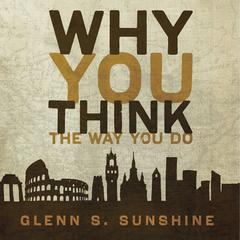 Why You Think the Way You Do by Glenn S. Sunshine