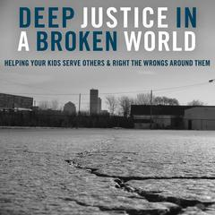 Deep Justice in a Broken World by Dr. Kara E. Powell, Dr. Chap Clark