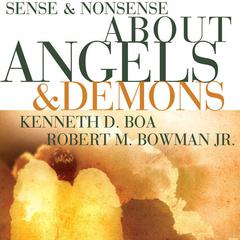 Sense and Nonsense about Angels and Demons by Kenneth D. Boa, Robert M. Bowman Jr.