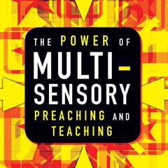 The Power of Multisensory Preaching and Teaching by Rick Blackwood