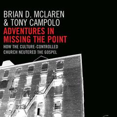 Adventures in Missing the Point by Brian D. McLaren, Tony Campolo