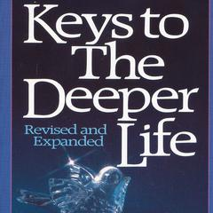 Keys to the Deeper Life by A. W. Tozer