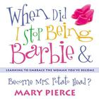 When Did I Stop Being Barbie and Become Mrs. Potato Head? by Mary Pierce