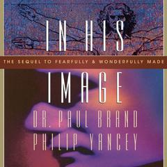 In His Image by Dr. Paul Brand, Philip Yancey