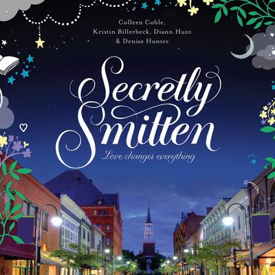Secretly Smitten by Kristin Billerbeck, Colleen Coble, Diann Hunt, Denise Hunter