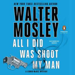 All I Did Was Shoot My Man by Walter Mosley