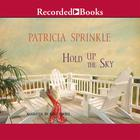 Hold Up the Sky by Patricia Houck Sprinkle