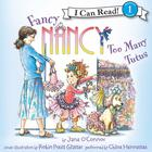 Fancy Nancy: Too Many Tutus by Jane O'Connor