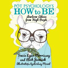 Pot Psychology's How to Be by Tracie Egan Morrissey, Rich Juzwiak