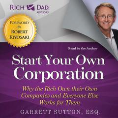 Start Your Own Corporation by Garrett Sutton