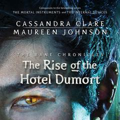 The Rise of the Hotel Dumort by Cassandra Clare, Maureen Johnson