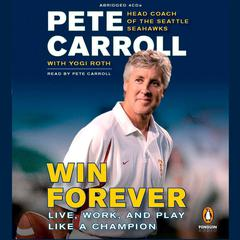 Win Forever by Pete Carroll, Peter N. Carroll, Yogi Roth, Kristoffer A. Garin