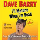 I'll Mature When I'm Dead by Dave Barry