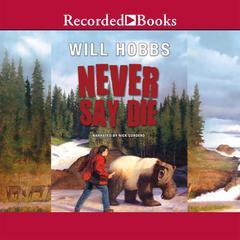 Never Say Die by Will Hobbs