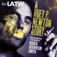 A Huey P. Newton Story by Roger Guenveur Smith
