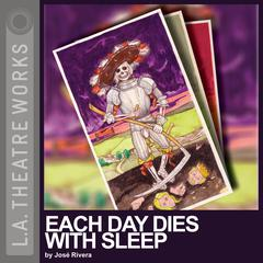 Each Day Dies with Sleep by José Rivera