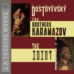 The Brothers Karamazov and The Idiot by Fyodor Dostoevsky