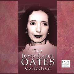 The Joyce Carol Oates Collection by Joyce Carol Oates