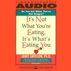 It's Not What You're Eating, It's What's Eating You by Janet Greeson, PhD
