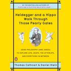 Heidegger and a Hippo Walk Through Those Pearly Gates by Thomas Cathcart, Daniel Klein