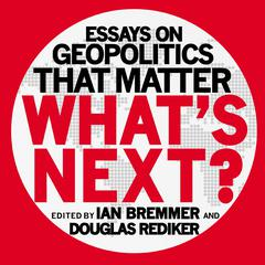 What's Next by Ian Bremmer, Douglas Rediker
