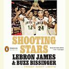 Shooting Stars by LeBron James, Buzz Bissinger