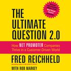 The Ultimate Question 2.0, Revised and Expanded Edition by Fred Reichheld, Rob Markey