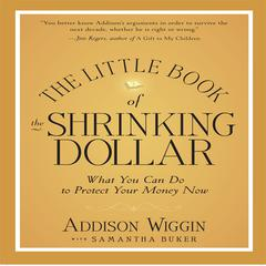 The Little Book of the Shrinking Dollar by Addison Wiggin