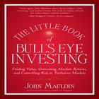The Little Book of Bull's Eye Investing by John Mauldin